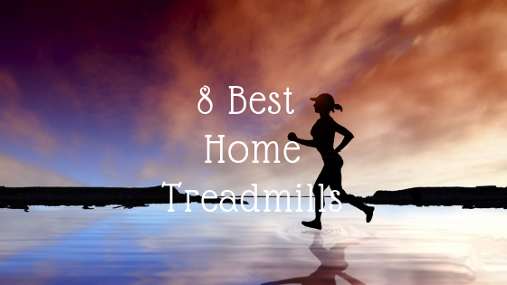8 Best Home Treadmills