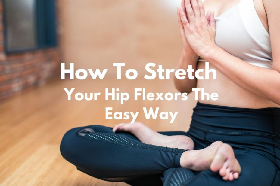 How to Stretch Your Hip Flexors the Easy Way Featured Image