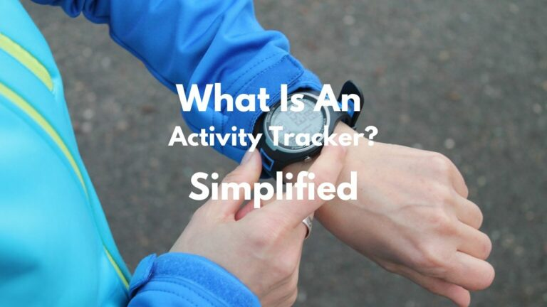 What Is An Activity Tracker Or Fitness Tracker?